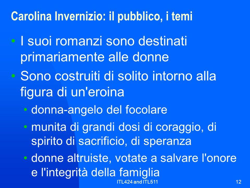ITL424 and ITL51112 Carolina Invernizio: il pubblico, i temi I suoi romanzi sono destinati primariamente alle donne Sono costruiti di solito intorno a