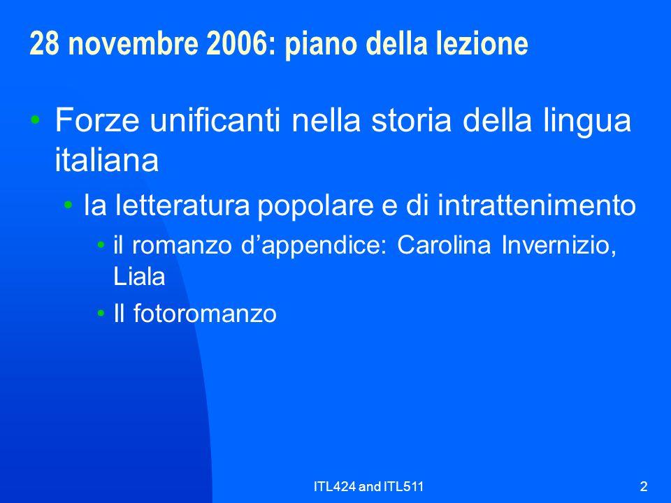 ITL424 and ITL5112 28 novembre 2006: piano della lezione Forze unificanti nella storia della lingua italiana la letteratura popolare e di intrattenime
