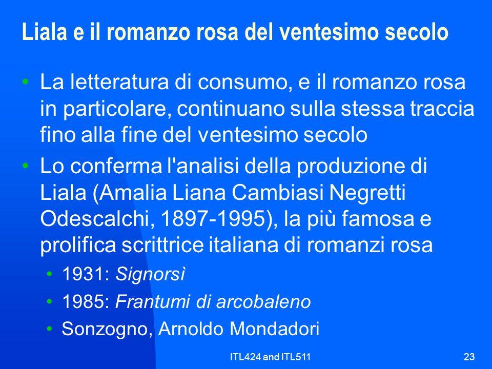 ITL424 and ITL51123 Liala e il romanzo rosa del ventesimo secolo La letteratura di consumo, e il romanzo rosa in particolare, continuano sulla stessa