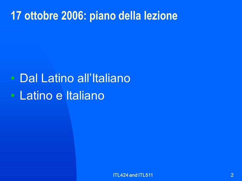 ITL424 and ITL5112 17 ottobre 2006: piano della lezione Dal Latino allItaliano Latino e Italiano