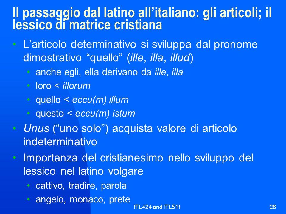 ITL424 and ITL51126 Il passaggio dal latino allitaliano: gli articoli; il lessico di matrice cristiana Larticolo determinativo si sviluppa dal pronome