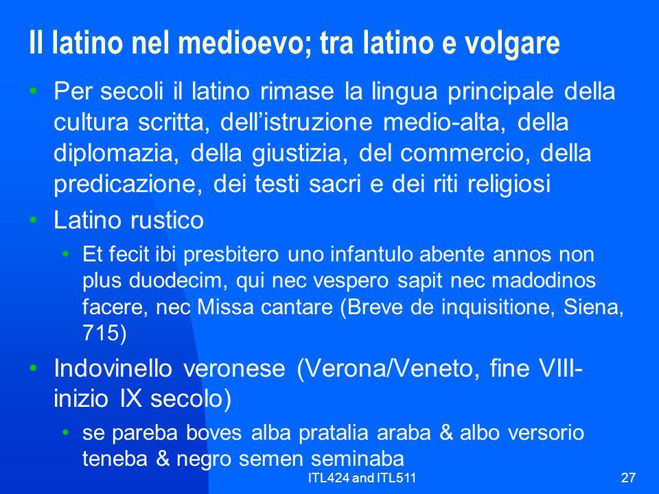 ITL424 and ITL51127 Il latino nel medioevo; tra latino e volgare Per secoli il latino rimase la lingua principale della cultura scritta, dellistruzion