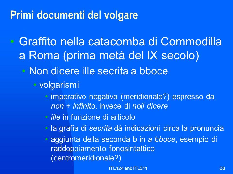 ITL424 and ITL51128 Primi documenti del volgare Graffito nella catacomba di Commodilla a Roma (prima metà del IX secolo) Non dicere ille secrita a bbo
