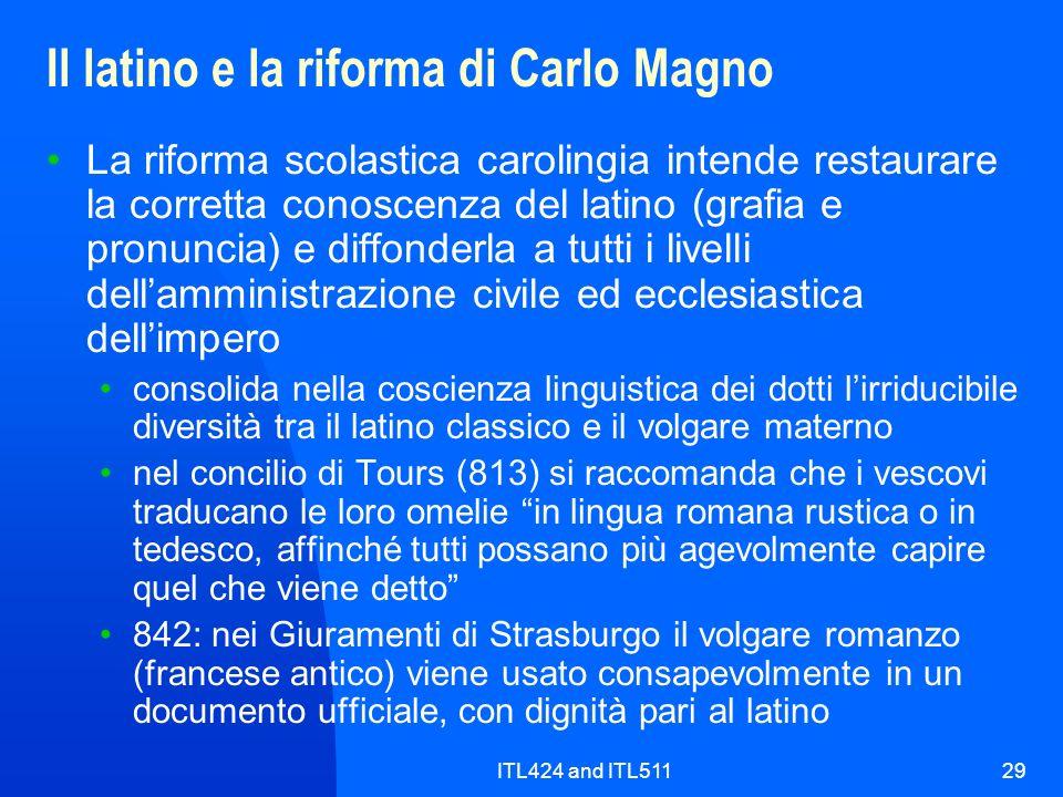 ITL424 and ITL51129 Il latino e la riforma di Carlo Magno La riforma scolastica carolingia intende restaurare la corretta conoscenza del latino (grafi