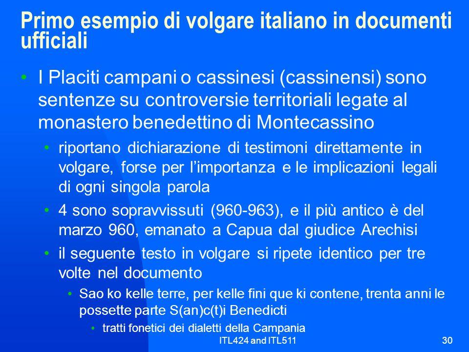 ITL424 and ITL51130 Primo esempio di volgare italiano in documenti ufficiali I Placiti campani o cassinesi (cassinensi) sono sentenze su controversie