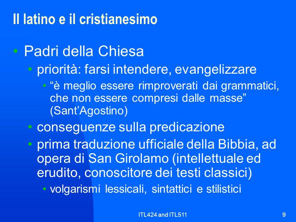 ITL424 and ITL5119 Il latino e il cristianesimo Padri della Chiesa priorità: farsi intendere, evangelizzare è meglio essere rimproverati dai grammatic