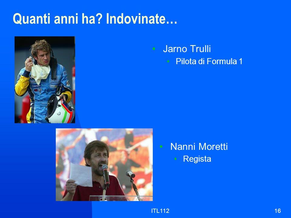 ITL11216 Quanti anni ha? Indovinate… Jarno Trulli Pilota di Formula 1 Nanni Moretti Regista