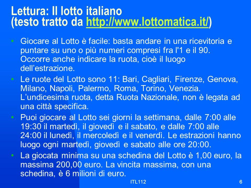 ITL1126 Lettura: Il lotto italiano (testo tratto da http://www.lottomatica.it/)http://www.lottomatica.it/ Giocare al Lotto è facile: basta andare in una ricevitoria e puntare su uno o più numeri compresi fra l 1 e il 90.