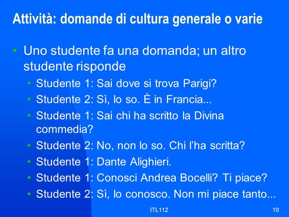 ITL11210 Attività: domande di cultura generale o varie Uno studente fa una domanda; un altro studente risponde Studente 1: Sai dove si trova Parigi? S