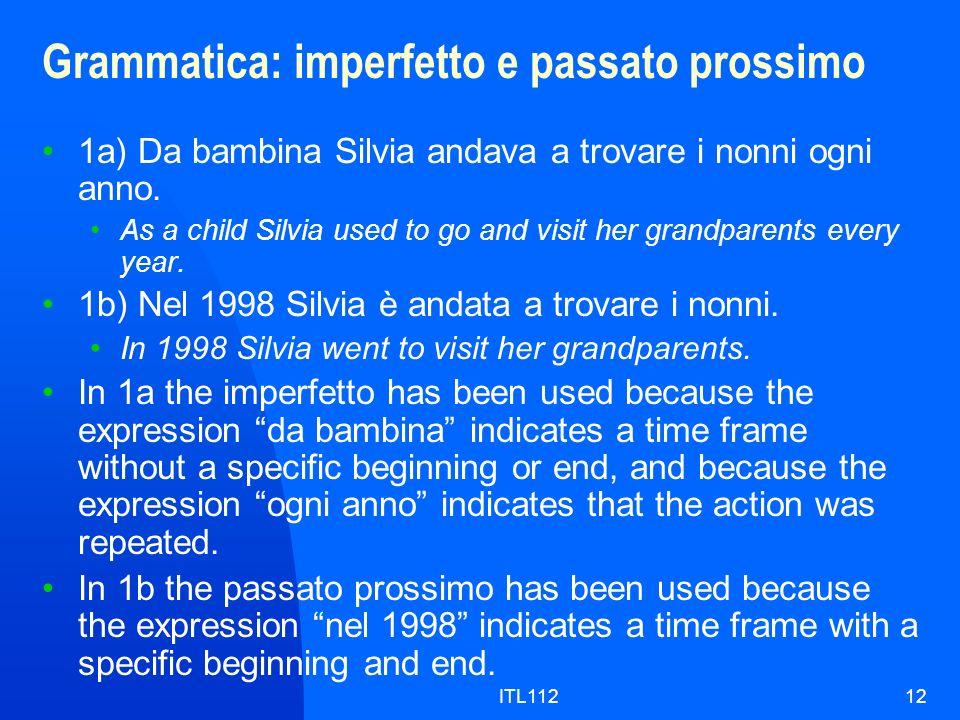 ITL11212 Grammatica: imperfetto e passato prossimo 1a) Da bambina Silvia andava a trovare i nonni ogni anno. As a child Silvia used to go and visit he