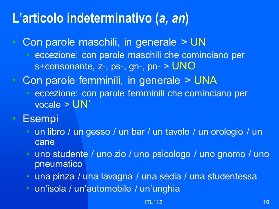ITL11210 Larticolo indeterminativo ( a, an ) Con parole maschili, in generale > UN eccezione: con parole maschili che cominciano per s+consonante, z-,
