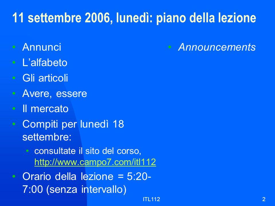 ITL1122 11 settembre 2006, lunedì: piano della lezione Annunci Lalfabeto Gli articoli Avere, essere Il mercato Compiti per lunedì 18 settembre: consul