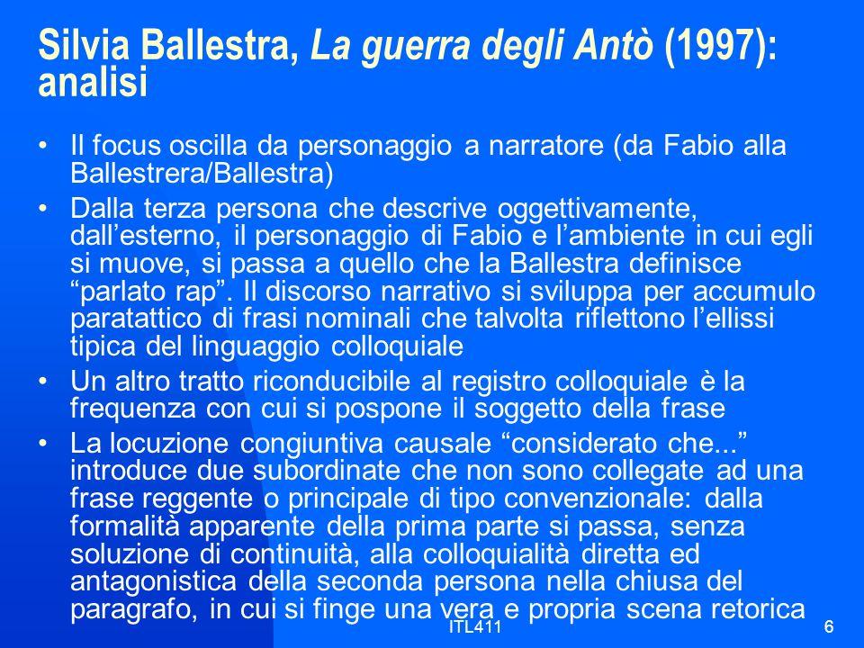 Silvia Ballestra, La guerra degli Antò (1997): analisi Il focus oscilla da personaggio a narratore (da Fabio alla Ballestrera/Ballestra) Dalla terza persona che descrive oggettivamente, dallesterno, il personaggio di Fabio e lambiente in cui egli si muove, si passa a quello che la Ballestra definisce parlato rap.