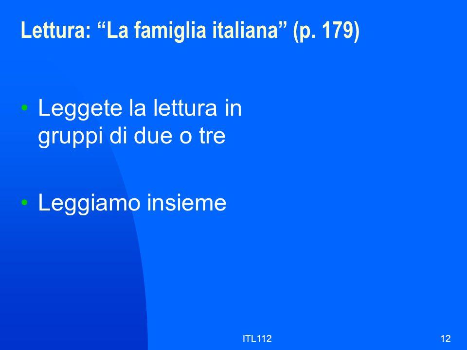 ITL11212 Lettura: La famiglia italiana (p. 179) Leggete la lettura in gruppi di due o tre Leggiamo insieme