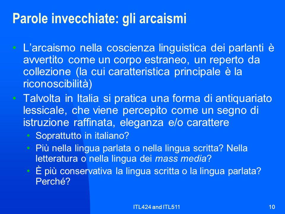 ITL424 and ITL51110 Parole invecchiate: gli arcaismi Larcaismo nella coscienza linguistica dei parlanti è avvertito come un corpo estraneo, un reperto