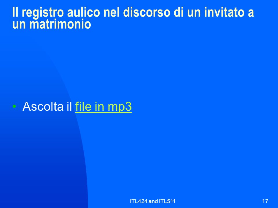 ITL424 and ITL51117 Il registro aulico nel discorso di un invitato a un matrimonio Ascolta il file in mp3file in mp3