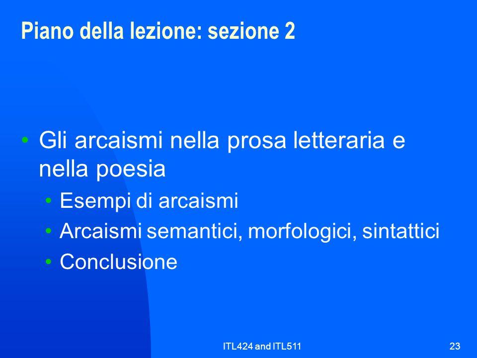 ITL424 and ITL51123 Piano della lezione: sezione 2 Gli arcaismi nella prosa letteraria e nella poesia Esempi di arcaismi Arcaismi semantici, morfologi