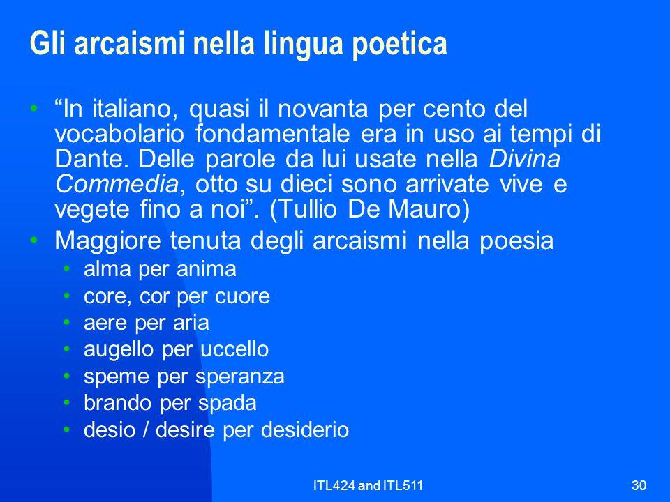 ITL424 and ITL51130 Gli arcaismi nella lingua poetica In italiano, quasi il novanta per cento del vocabolario fondamentale era in uso ai tempi di Dant