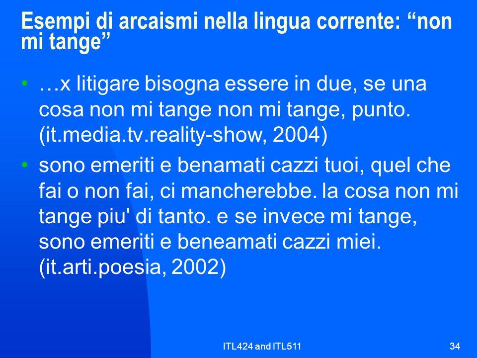 ITL424 and ITL51134 Esempi di arcaismi nella lingua corrente: non mi tange …x litigare bisogna essere in due, se una cosa non mi tange non mi tange, p
