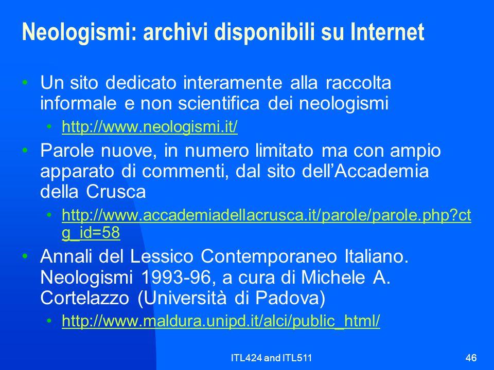 ITL424 and ITL51146 Neologismi: archivi disponibili su Internet Un sito dedicato interamente alla raccolta informale e non scientifica dei neologismi