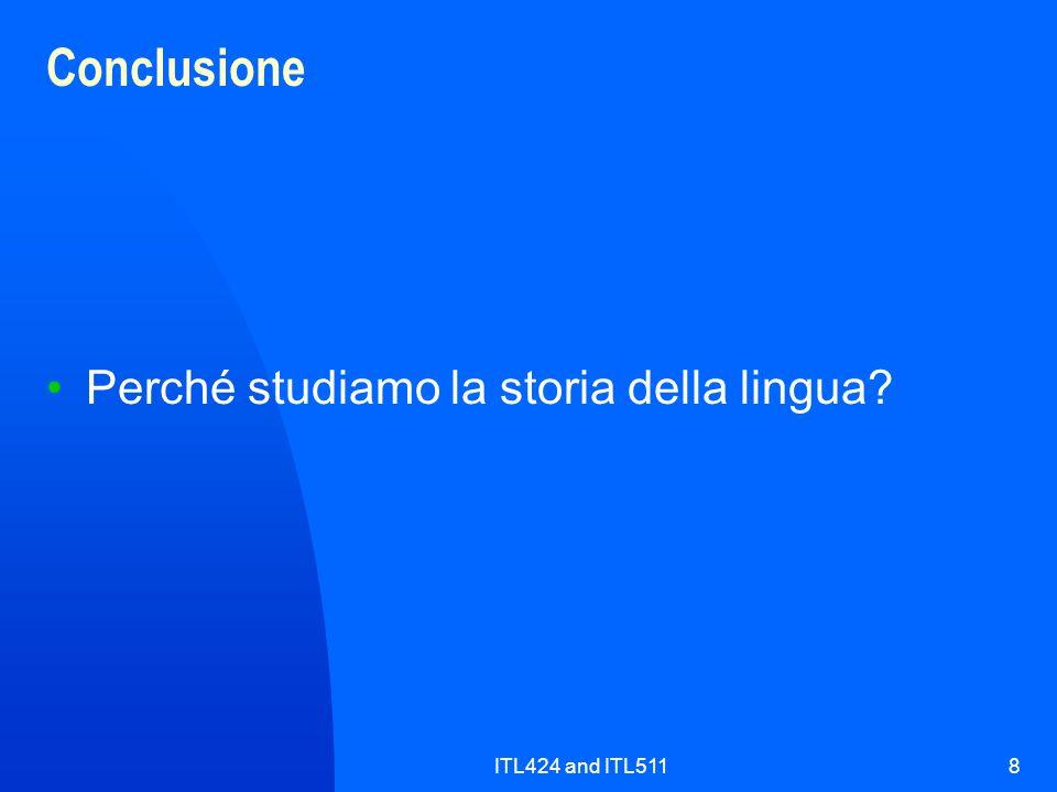 ITL424 and ITL5118 Conclusione Perché studiamo la storia della lingua?
