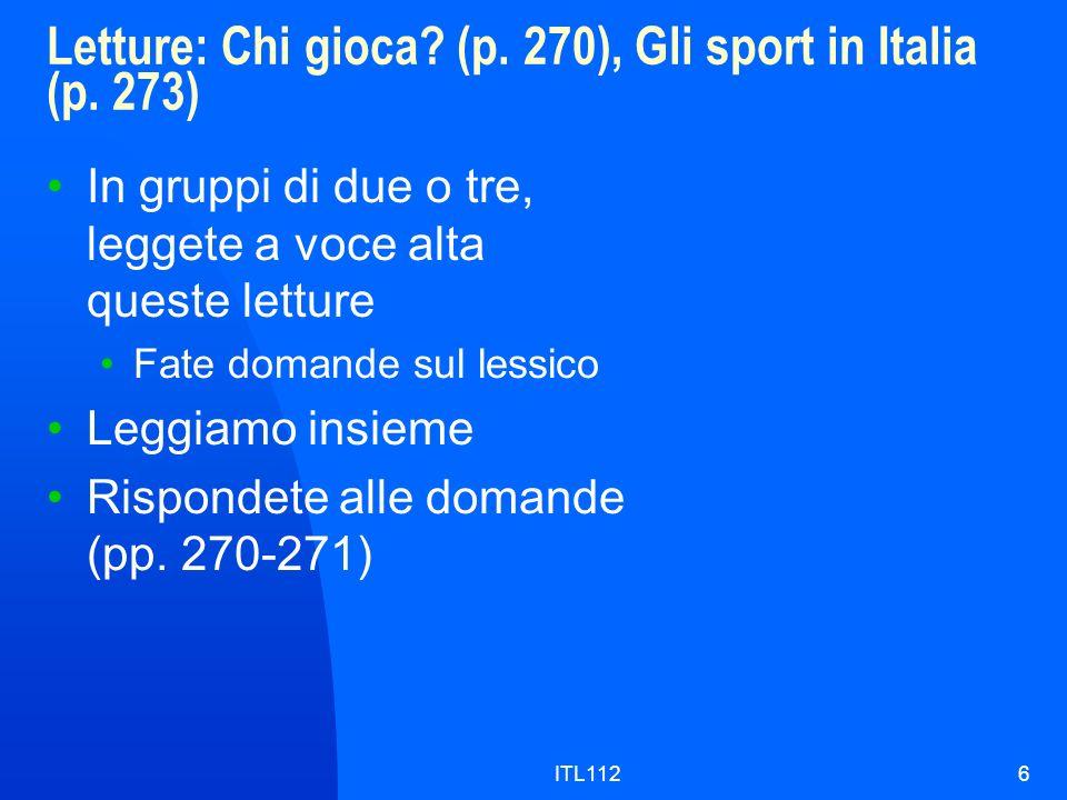 ITL1126 Letture: Chi gioca? (p. 270), Gli sport in Italia (p. 273) In gruppi di due o tre, leggete a voce alta queste letture Fate domande sul lessico