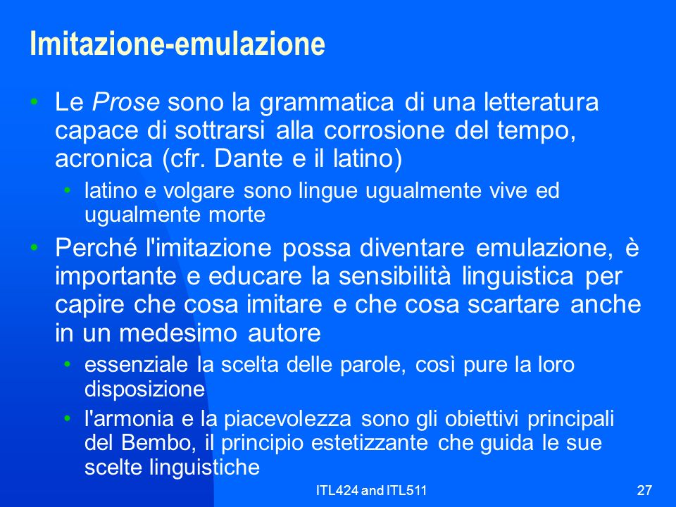 ITL424 and ITL51127 Imitazione-emulazione Le Prose sono la grammatica di una letteratura capace di sottrarsi alla corrosione del tempo, acronica (cfr.