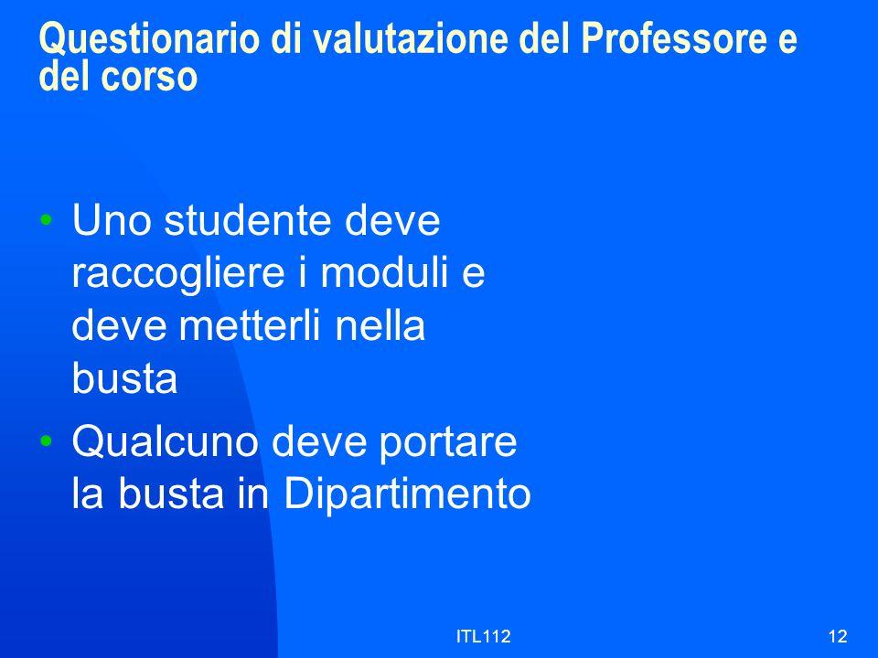 ITL11212 Questionario di valutazione del Professore e del corso Uno studente deve raccogliere i moduli e deve metterli nella busta Qualcuno deve porta