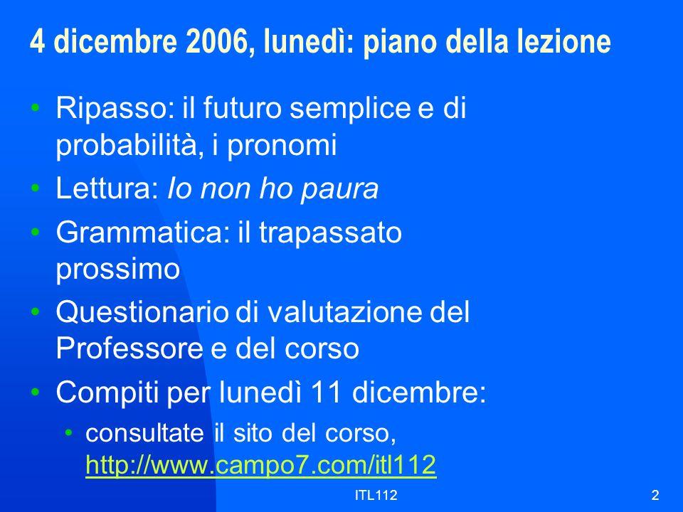 ITL1122 4 dicembre 2006, lunedì: piano della lezione Ripasso: il futuro semplice e di probabilità, i pronomi Lettura: Io non ho paura Grammatica: il t