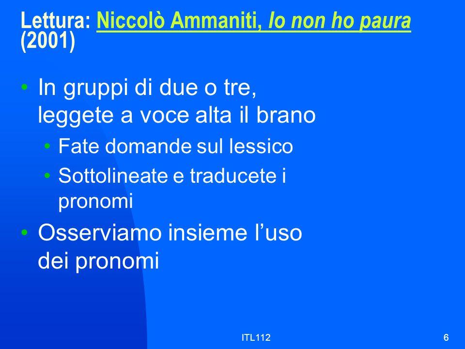 ITL1126 Lettura: Niccolò Ammaniti, Io non ho paura (2001)Niccolò Ammaniti, Io non ho paura In gruppi di due o tre, leggete a voce alta il brano Fate d