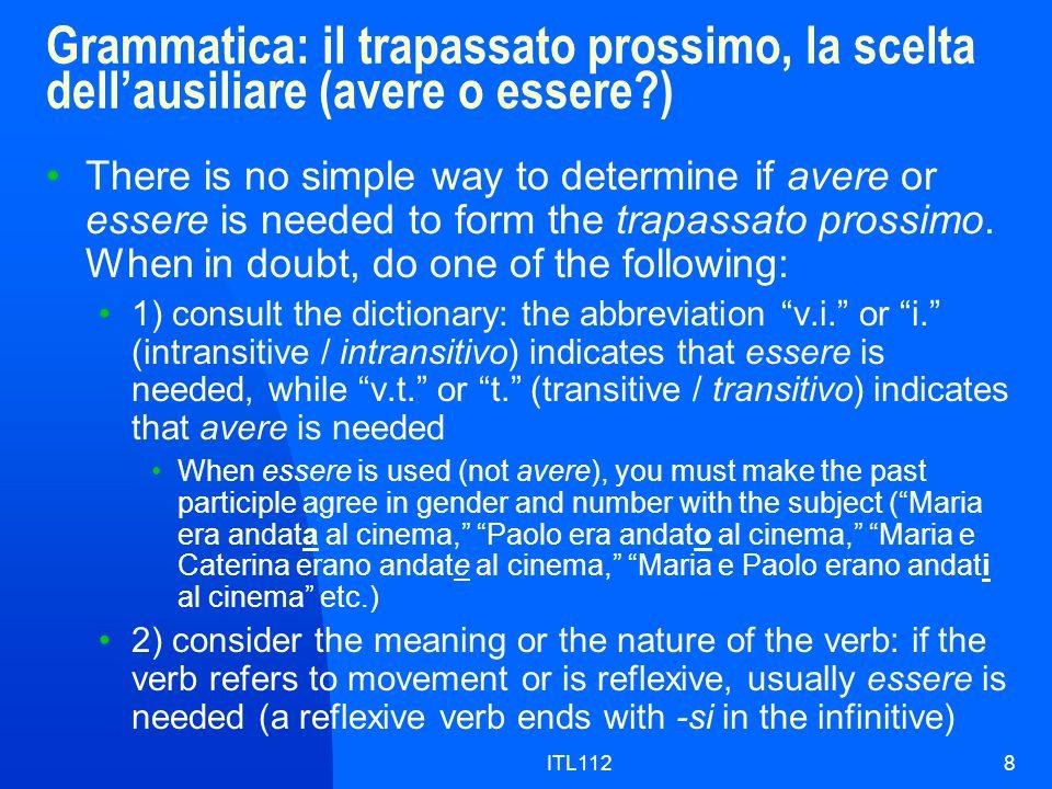 ITL1129 Grammatica: il trapassato prossimo, come si forma il participio To form the past participle: for regular verbs, do the following 1) for the verbs ending in -are in the infinitive, change -are to -ato 2) for the verbs ending in -ere in the infinitive, change -ere to -uto 3) for the verbs ending in -ire in the infinitive, change -ire to -ito N.B.: there are many verbs with irregular past participles (e.g., fare / fatto, mettere / messo, aprire / aperto, etc.).