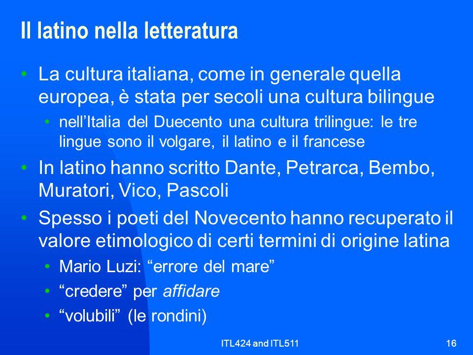 ITL424 and ITL51116 Il latino nella letteratura La cultura italiana, come in generale quella europea, è stata per secoli una cultura bilingue nellItal