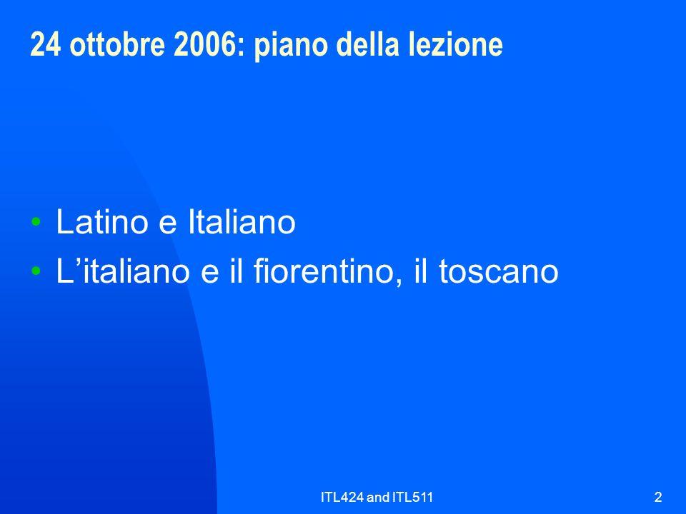 ITL424 and ITL5112 24 ottobre 2006: piano della lezione Latino e Italiano Litaliano e il fiorentino, il toscano