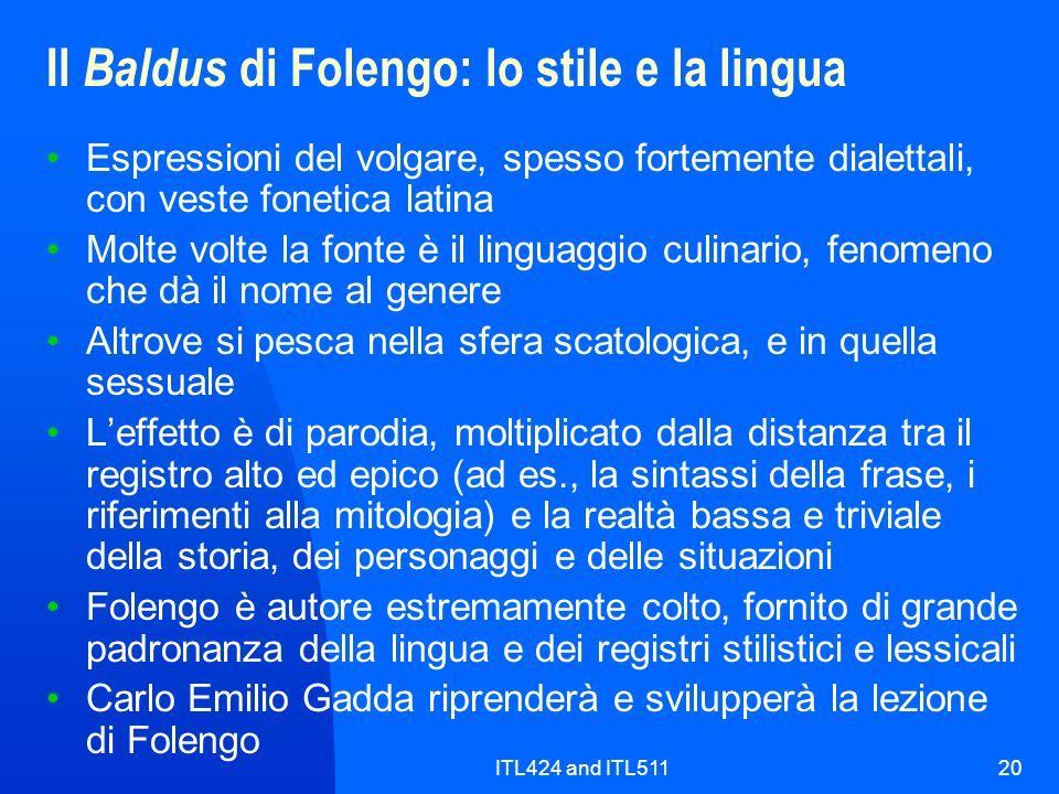 ITL424 and ITL51120 Il Baldus di Folengo: lo stile e la lingua Espressioni del volgare, spesso fortemente dialettali, con veste fonetica latina Molte