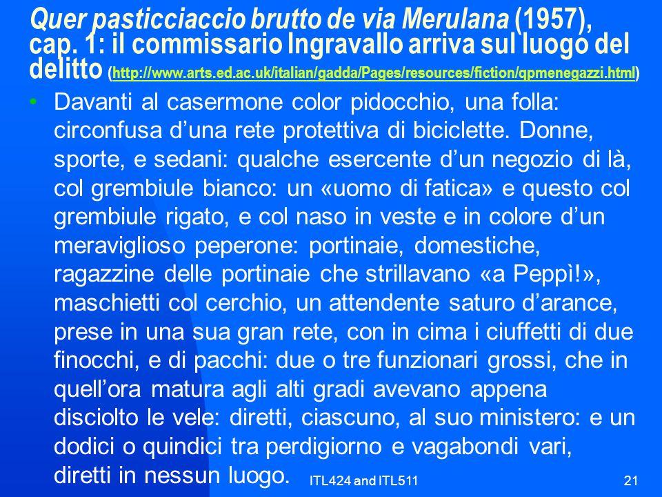 ITL424 and ITL51121 Quer pasticciaccio brutto de via Merulana (1957), cap. 1: il commissario Ingravallo arriva sul luogo del delitto (http://www.arts.
