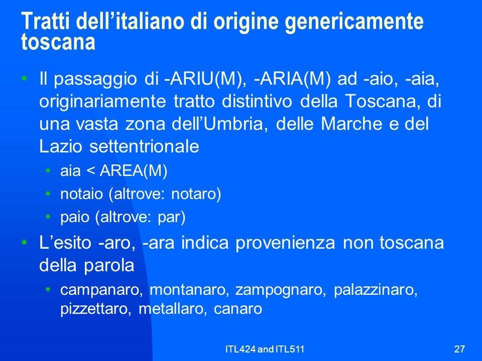 ITL424 and ITL51127 Tratti dellitaliano di origine genericamente toscana Il passaggio di -ARIU(M), -ARIA(M) ad -aio, -aia, originariamente tratto dist