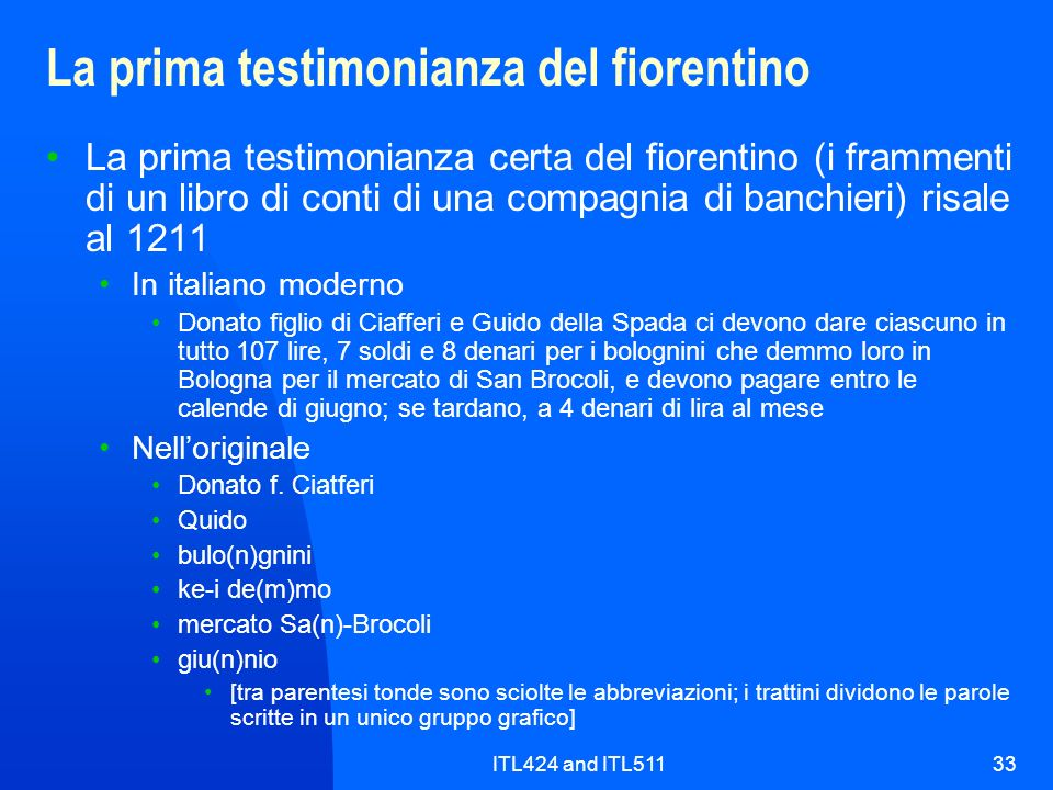ITL424 and ITL51133 La prima testimonianza del fiorentino La prima testimonianza certa del fiorentino (i frammenti di un libro di conti di una compagn