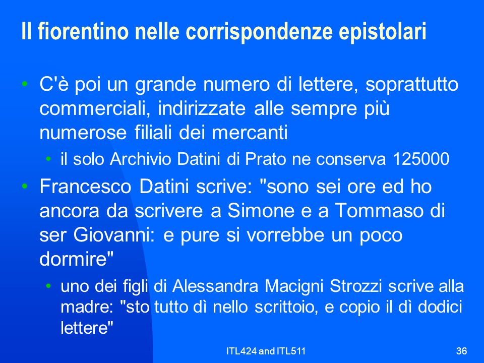 ITL424 and ITL51136 Il fiorentino nelle corrispondenze epistolari C'è poi un grande numero di lettere, soprattutto commerciali, indirizzate alle sempr