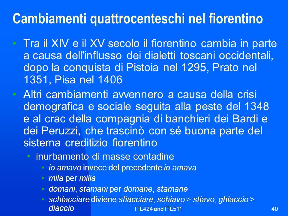 ITL424 and ITL51140 Cambiamenti quattrocenteschi nel fiorentino Tra il XIV e il XV secolo il fiorentino cambia in parte a causa dell'influsso dei dial