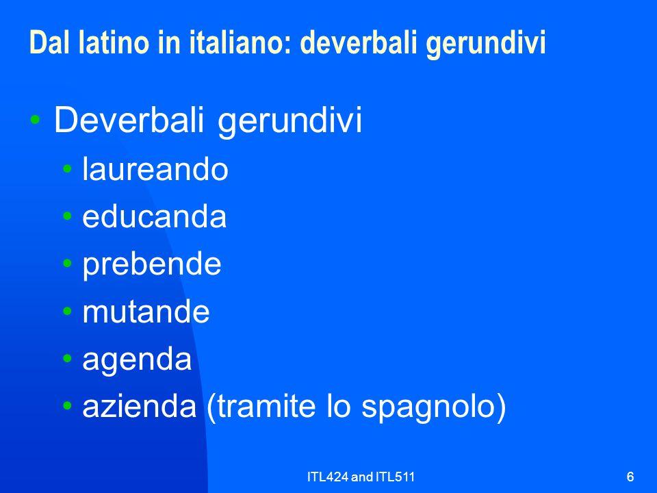ITL424 and ITL5116 Dal latino in italiano: deverbali gerundivi Deverbali gerundivi laureando educanda prebende mutande agenda azienda (tramite lo spag