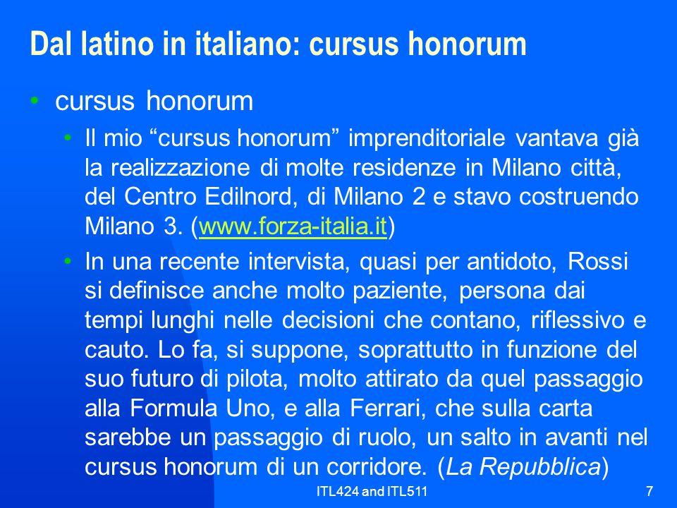 ITL424 and ITL5117 Dal latino in italiano: cursus honorum cursus honorum Il mio cursus honorum imprenditoriale vantava già la realizzazione di molte r
