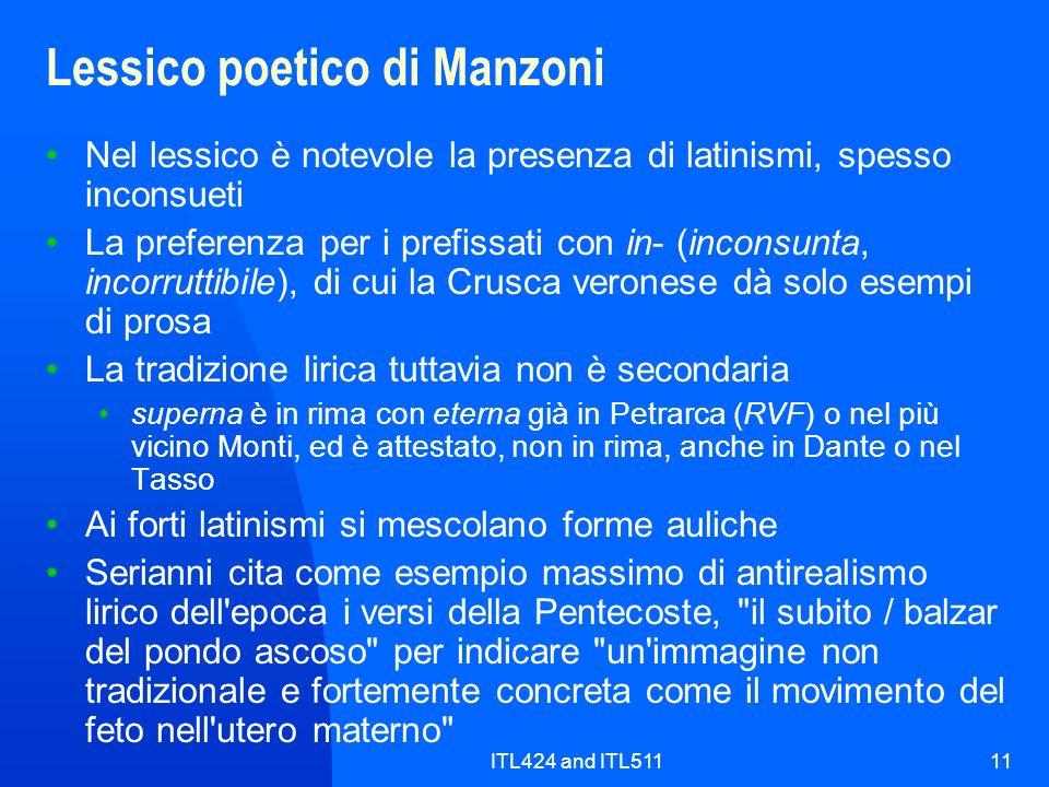 ITL424 and ITL51111 Lessico poetico di Manzoni Nel lessico è notevole la presenza di latinismi, spesso inconsueti La preferenza per i prefissati con i