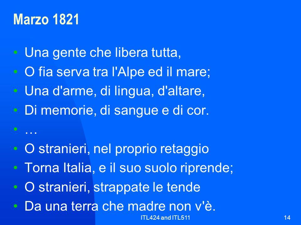 ITL424 and ITL51114 Marzo 1821 Una gente che libera tutta, O fia serva tra l'Alpe ed il mare; Una d'arme, di lingua, d'altare, Di memorie, di sangue e