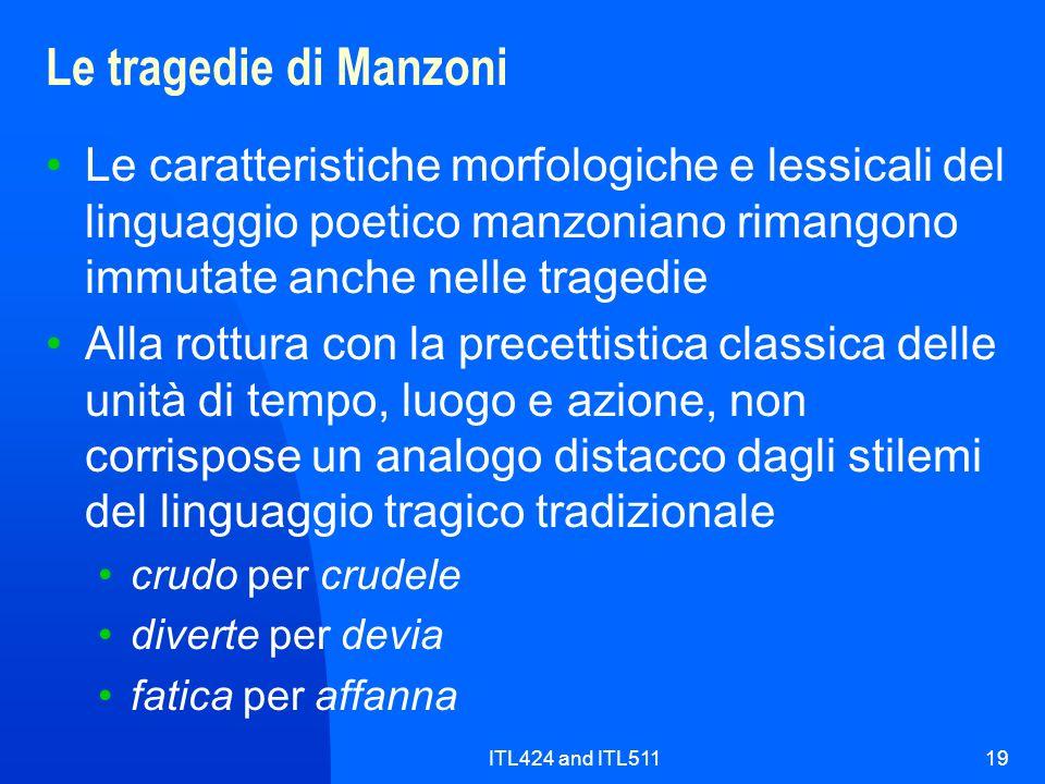 ITL424 and ITL51119 Le tragedie di Manzoni Le caratteristiche morfologiche e lessicali del linguaggio poetico manzoniano rimangono immutate anche nell
