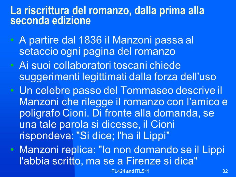 ITL424 and ITL51132 La riscrittura del romanzo, dalla prima alla seconda edizione A partire dal 1836 il Manzoni passa al setaccio ogni pagina del roma