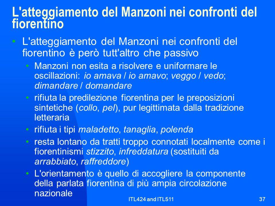 ITL424 and ITL51137 L'atteggiamento del Manzoni nei confronti del fiorentino L'atteggiamento del Manzoni nei confronti del fiorentino è però tutt'altr