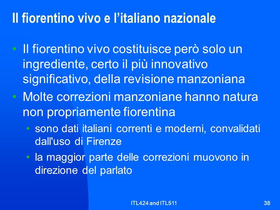 ITL424 and ITL51138 Il fiorentino vivo e litaliano nazionale Il fiorentino vivo costituisce però solo un ingrediente, certo il più innovativo signific