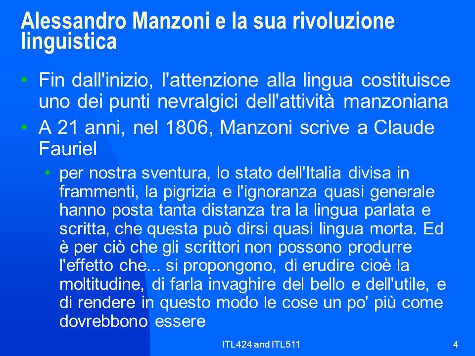 ITL424 and ITL5114 Alessandro Manzoni e la sua rivoluzione linguistica Fin dall'inizio, l'attenzione alla lingua costituisce uno dei punti nevralgici