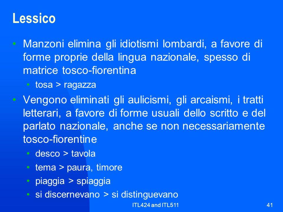 ITL424 and ITL51141 Lessico Manzoni elimina gli idiotismi lombardi, a favore di forme proprie della lingua nazionale, spesso di matrice tosco-fiorenti