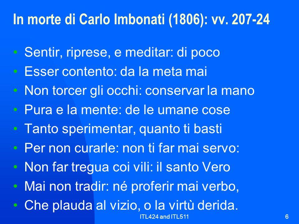 ITL424 and ITL5116 In morte di Carlo Imbonati (1806): vv. 207-24 Sentir, riprese, e meditar: di poco Esser contento: da la meta mai Non torcer gli occ